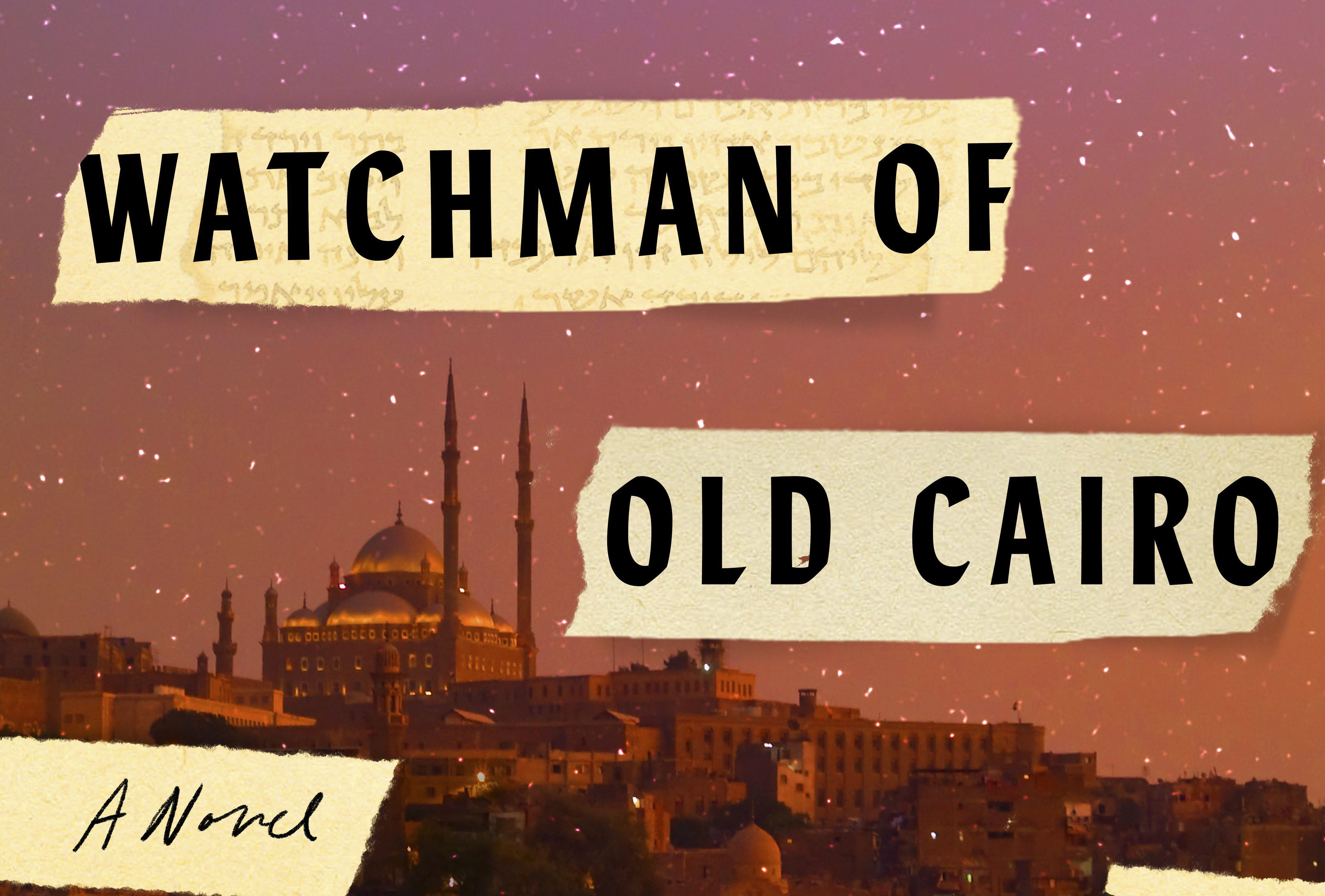 """From the cover of """"The Last Watchman of Old Cairo"""" by Michael David Lukas"""