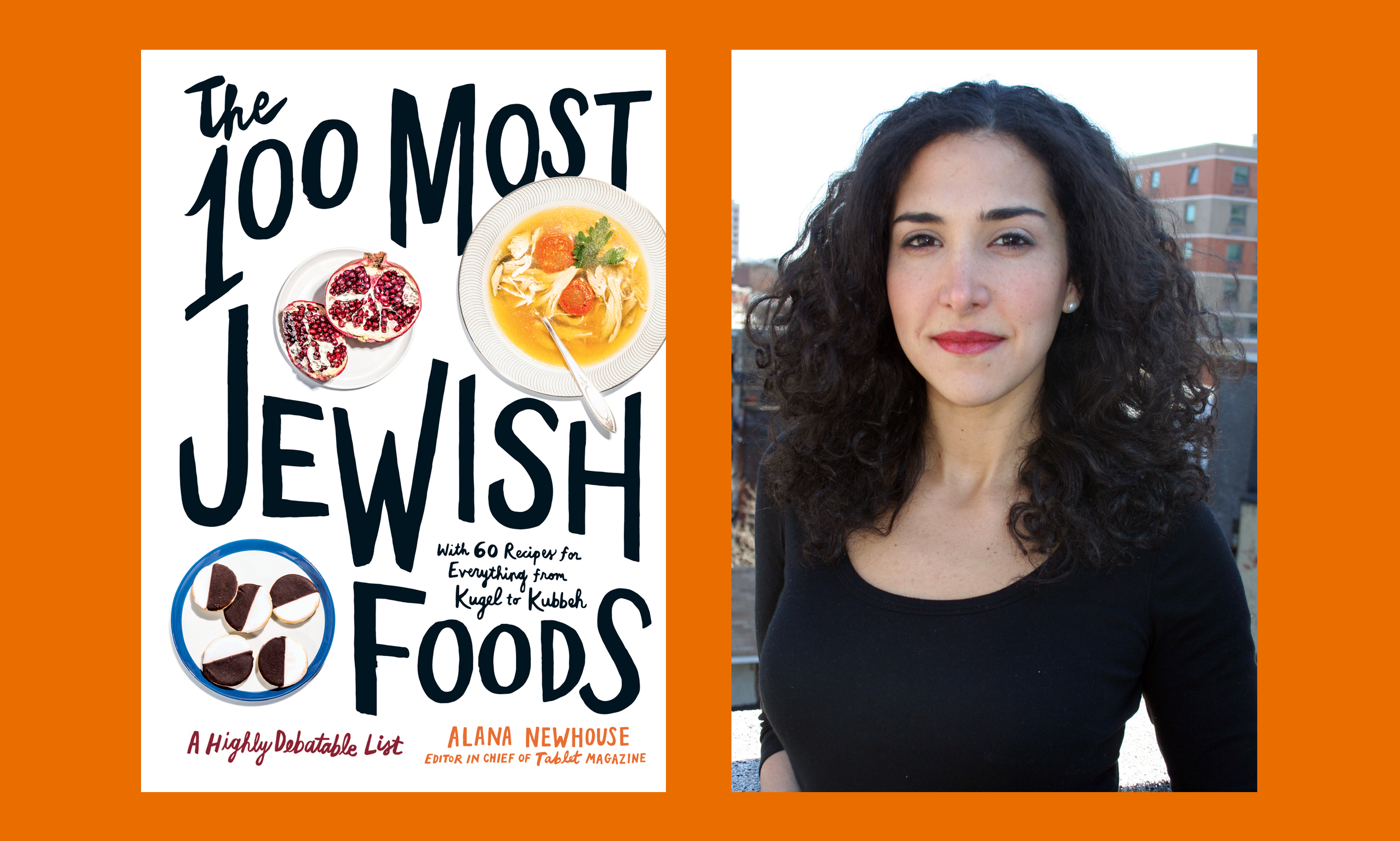"Alana Newhouse, editor in chief of Tablet Magazine, and her new book, ""The 100 Most Jewish Foods"""