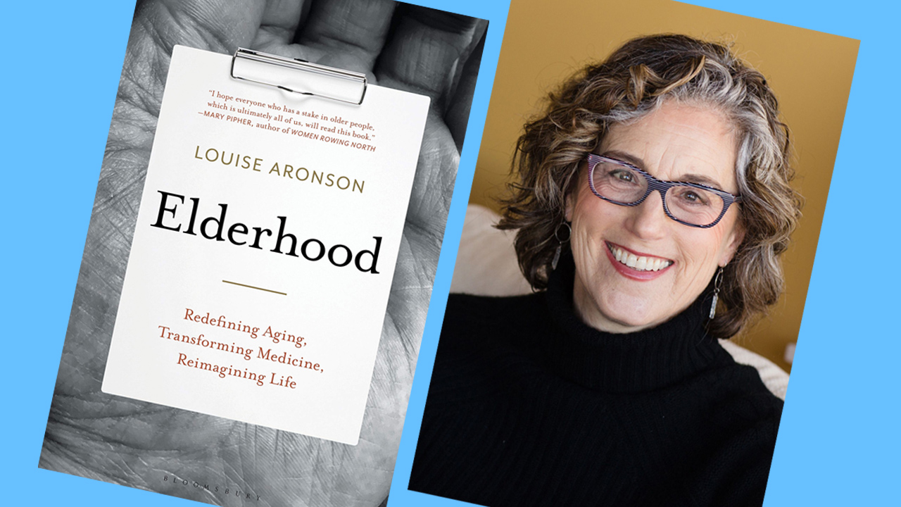 "Dr. Louise Aronson's new book is ""Elderhood: Redefining Aging, Transforming Medicine, Reimagining Life."""