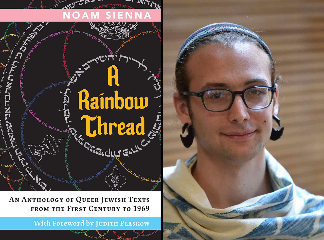 "Noam Sienna is the author of ""A Rainbow Thread: An Anthology of Queer Jewish Texts from the First Century to 1969."""