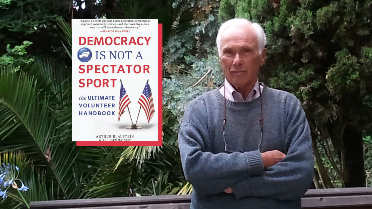 "Arthur Blaustein is the author of ""Democracy Is Not a Spectator Sport."""