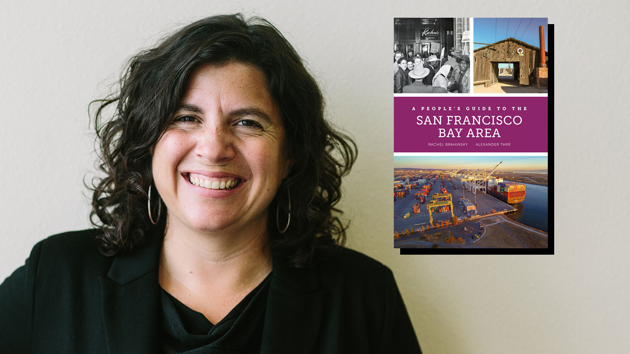 "Rachel Brahinsky is co-author of ""A People's Guide to the San Francisco Bay Area."""