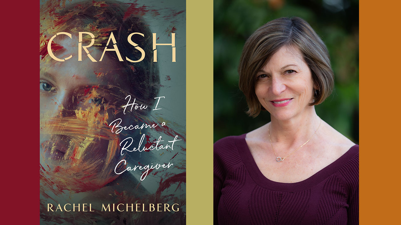 """Rachel Michelberg is the author of """"Crash: How I Became a Reluctant Caregiver."""""""